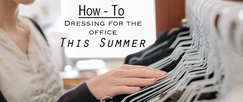 How to Dress for the Office This Summer
